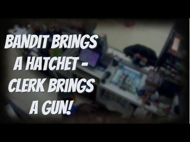 Bandit Brings A Hatchet - Clerk Brings A Gun!