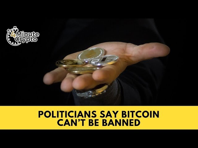 Politicians Say Bitcoin Can't Be Banned