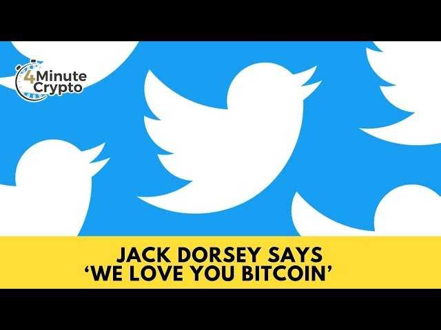 Jack Dorsey Says We Love You Bitcoin