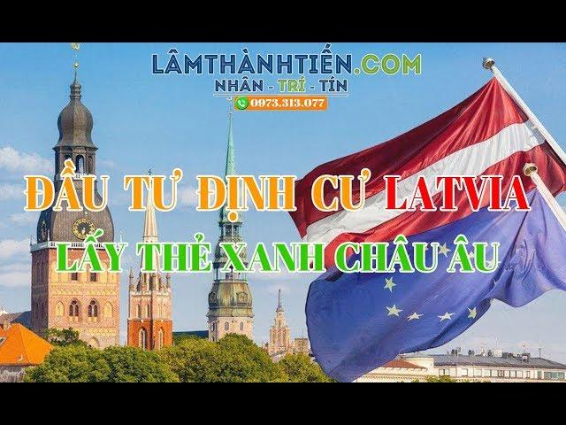 Đầu Tư ĐỊNH CƯ LATVIA lấy THẺ XANH CHÂU ÂU giá TỐI THIỂU với LAMTHANHTIEN