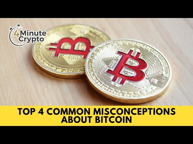 Top 4 Common Misconceptions About Bitcoin