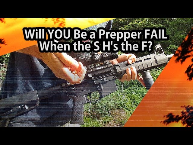 Will YOU be a Prepper Fail When the S H's the F?